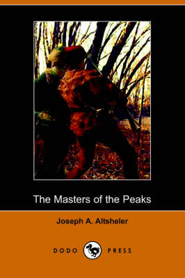 The Masters of the Peaks: A Story of the Great North Woods (Dodo Press)