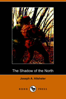 The Shadow of the North: A Story of Old New York and a Lost Campaign (Dodo Press)