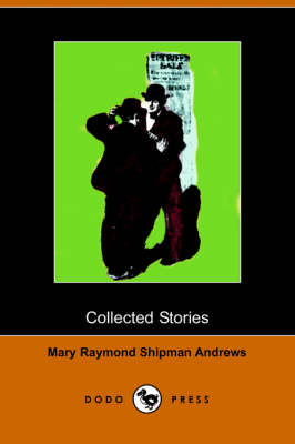 Collected Stories: The Courage of the Commonplace, the Lifted Bandage, a Good Samaritan, the Perfect Tribute (Dodo Press)