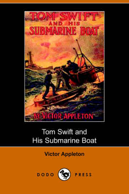 Tom Swift and His Submarine Boat, Or, Under the Ocean for Sunken Treasure (Dodo Press)