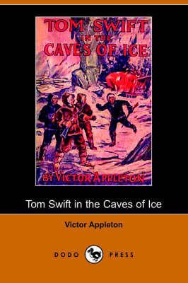Tom Swift in the Caves of Ice, Or, the Wreck of the Airship (Dodo Press)
