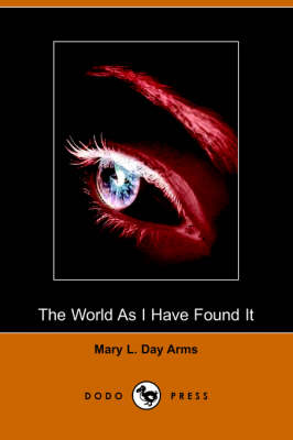 The World as I Have Found It: Sequel to Incidents in the Life of a Blind Girl (Dodo Press)