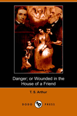 Danger; Or Wounded in the House of a Friend (Dodo Press)