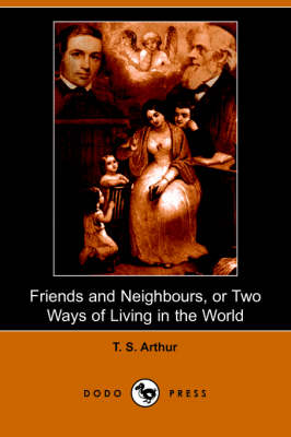 Friends and Neighbours, or Two Ways of Living in the World (Dodo Press)