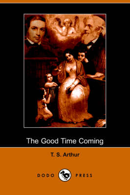 The Good Time Coming (Dodo Press)