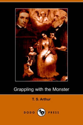 Grappling with the Monster: The Curse and the Cure of Strong Drink (Illustrated Edition) (Dodo Press)