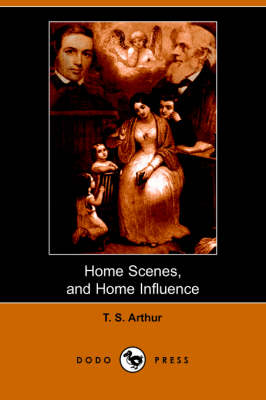 Home Scenes and Home Influence. a Series of Tales and Sketches (Dodo Press)