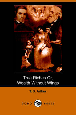 True Riches, or Wealth Without Wings (Dodo Press)