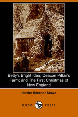 Betty's Bright Idea; Deacon Pitkin's Farm; And the First Christmas of New England (Illustrated Edition) (Dodo Press)