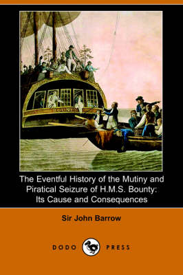 The Eventful History of the Mutiny and Piratical Seizure of H.M.S. Bounty: Its Cause and Consequences (Dodo Press)