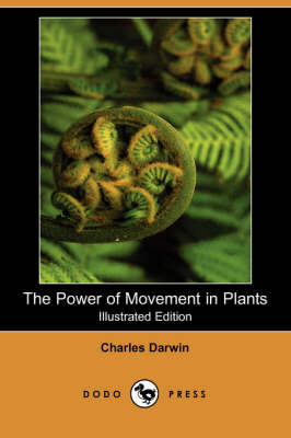 The Power of Movement in Plants (Illustrated Edition) (Dodo Press)