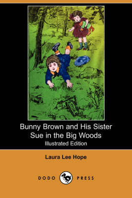 Bunny Brown and His Sister Sue in the Big Woods (Illustrated Edition) (Dodo Press)