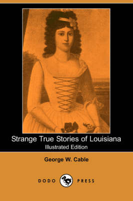 Strange True Stories of Louisiana (Illustrated Edition) (Dodo Press)