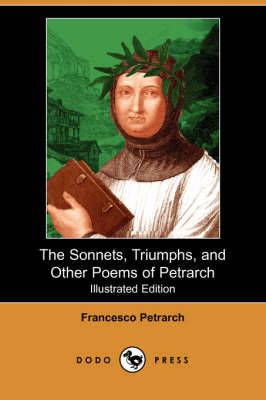 The Sonnets, Triumphs, and Other Poems of Petrarch (Illustrated Edition) (Dodo Press)