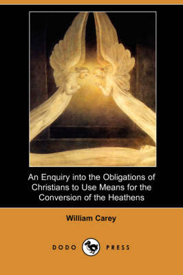 An Enquiry Into the Obligations of Christians to Use Means for the Conversion of the Heathens (Dodo Press)