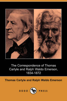 The Correspondence of Thomas Carlyle and Ralph Waldo Emerson, 1834-1872 (Dodo Press)