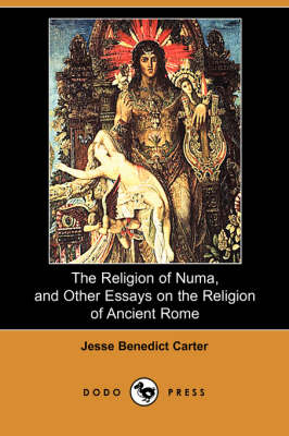 The Religion of Numa, and Other Essays on the Religion of Ancient Rome (Dodo Press)
