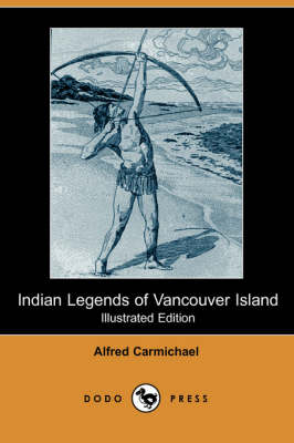 Indian Legends of Vancouver Island (Illustrated Edition) (Dodo Press)