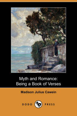 Myth and Romance: Being a Book of Verses (Dodo Press)