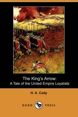 The King's Arrow: A Tale of the United Empire Loyalists (Dodo Press)