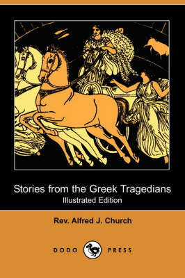 Stories from the Greek Tragedians (Illustrated Edition) (Dodo Press)