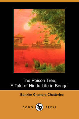 The Poison Tree, a Tale of Hindu Life in Bengal (Dodo Press)