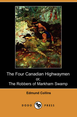 The Four Canadian Highwaymen: Or, the Robbers of Markham Swamp