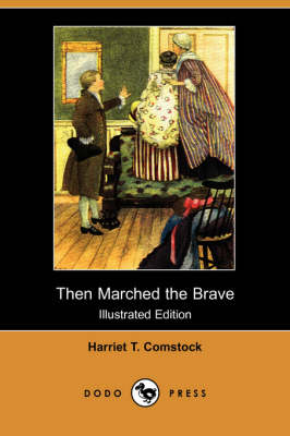Then Marched the Brave (Illustrated Edition) (Dodo Press)