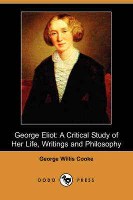 George Eliot: A Critical Study of Her Life, Writings and Philosophy (Dodo Press)