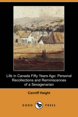Life in Canada Fifty Years Ago: Personal Recollections and Reminiscences of a Sexagenarian (Dodo Press)