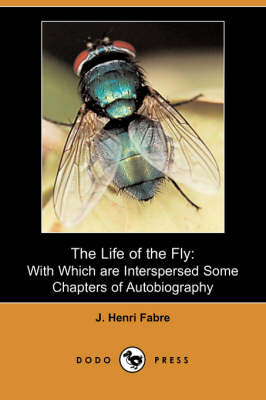 The Life of the Fly: With Which Are Interspersed Some Chapters of Autobiography (Dodo Press)