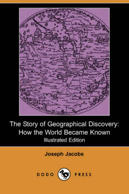 The Story of Geographical Discovery: How the World Became Known (Illustrated Edition)