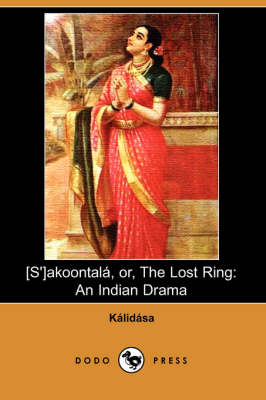 S'Akoontala, Or, the Lost Ring: An Indian Drama