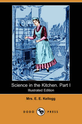 Science in the Kitchen. Part I (Illustrated Edition) (Dodo Press)