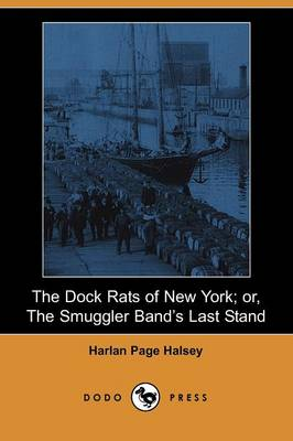 The Dock Rats of New York; Or, the Smuggler Band's Last Stand (Dodo Press)