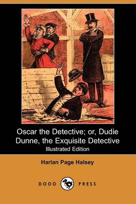 Oscar the Detective; Or, Dudie Dunne, the Exquisite Detective (Illustrated Edition) (Dodo Press)