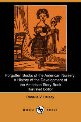 Forgotten Books of the American Nursery: A History of the Development of the American Story-Book (Illustrated Edition) (Dodo Press)