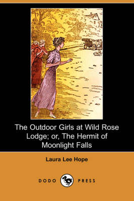 The Outdoor Girls at Wild Rose Lodge; Or, the Hermit of Moonlight Falls (Dodo Press)