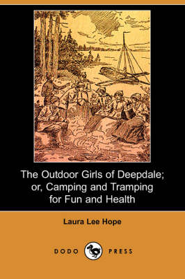 The Outdoor Girls of Deepdale; Or, Camping and Tramping for Fun and Health (Dodo Press)