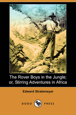 The Rover Boys in the Jungle; Or, Stirring Adventures in Africa (Dodo Press)