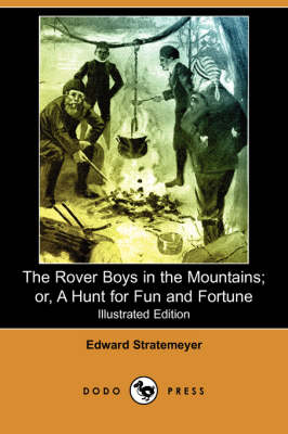 The Rover Boys in the Mountains; Or, a Hunt for Fun and Fortune (Illustrated Edition) (Dodo Press)