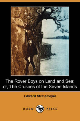 The Rover Boys on Land and Sea; Or, the Crusoes of the Seven Islands (Dodo Press)