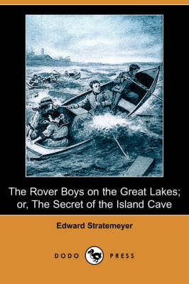 The Rover Boys on the Great Lakes; Or, the Secret of the Island Cave (Dodo Press)