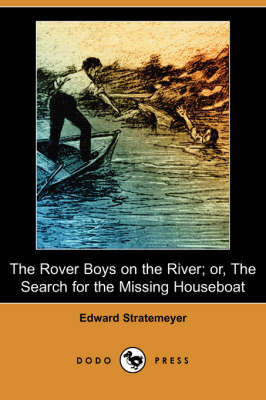 The Rover Boys on the River: Or, the Search for the Missing Houseboat