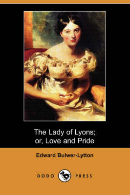 The Lady of Lyons; Or, Love and Pride (Dodo Press)