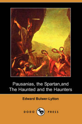 Pausanias, the Spartan, and the Haunted and the Haunters (Dodo Press)