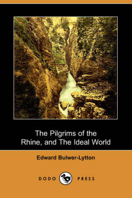 The Pilgrims of the Rhine, and the Ideal World (Dodo Press)