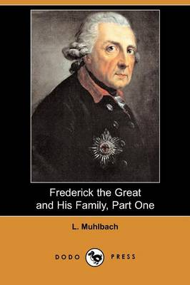 Frederick the Great and His Family, Part One (Dodo Press)