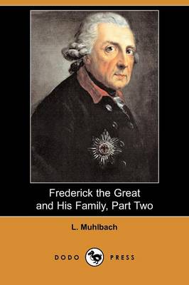 Frederick the Great and His Family, Part Two (Dodo Press)