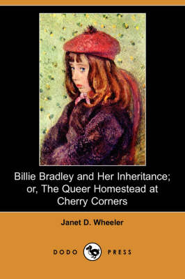 Billie Bradley and Her Inheritance; Or, the Queer Homestead at Cherry Corners (Dodo Press)